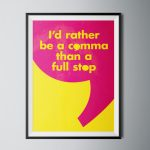 Id Rather Be a Comma Than a Full Stop Poster Print